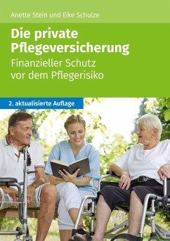 Die private Pflegeversicherung (eBook, ePUB) - Stein, Anette; Eike, Schulze