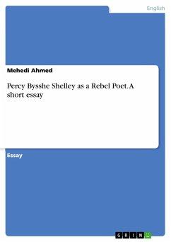 Percy Bysshe Shelley as a Rebel Poet. A short essay (eBook, PDF)