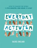 Everyday Activism: How to Change the World in Five Minutes, One Hour or a Day (eBook, ePUB)