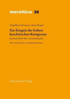 Ein Zeugnis des frühen kuschitischen Königtums (eBook, PDF) - Lohwasser, Angelika; Sörgel, Anne