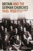 Britain and the German Churches, 1945-1950 (eBook, ePUB)