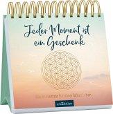 Jeder Moment ist ein Geschenk. Glücksmantras für ein erfülltes Leben