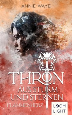 Thron aus Sturm und Sternen 2: Flammenherz (eBook, ePUB) - Waye, Annie