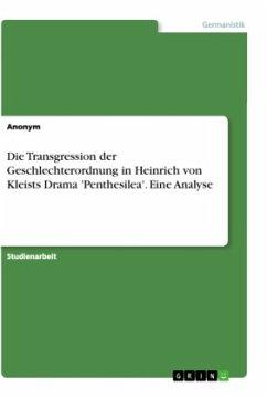 Die Transgression der Geschlechterordnung in Heinrich von Kleists Drama 'Penthesilea'. Eine Analyse