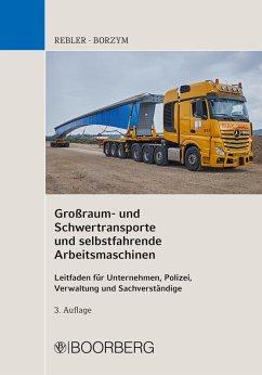 Großraum- und Schwertransporte und selbstfahrende Arbeitsmaschinen (eBook, ePUB) - Rebler, Adolf; Borzym, Christian