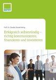 Erfolgreich selbstständig - richtig kommunizieren, finanzieren und investieren (eBook, ePUB)