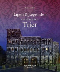 Sagen und Legenden aus dem alten Trier (eBook, ePUB) - Junkes, Mario