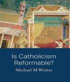 Is Catholicism Reformable? (eBook, ePUB)