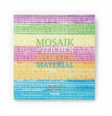 Mosaik - aus Zeichen, Worten, Material