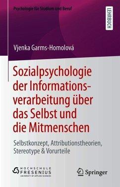 Sozialpsychologie der Informationsverarbeitung über das Selbst und die Mitmenschen (eBook, PDF) - Garms-Homolová, Vjenka