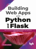 Building Web Apps with Python and Flask: Learn to Develop and Deploy Responsive RESTful Web Applications Using Flask Framework (English Edition) (eBook, ePUB)