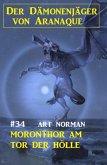 Der Dämonenjäger von Aranaque 34: Moronthor am Tor zur Hölle (eBook, ePUB)