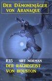 Der Dämonenjäger von Aranaque 35: ¿Der Rachegeist von Houston (eBook, ePUB)