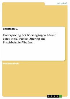 Underpricing bei Börsengängen. Ablauf eines Initial Public Offering am Praxisbeispiel Visa Inc. (eBook, PDF) - S., Christoph