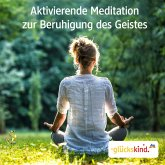 Aktivierende Meditation zur Beruhigung des Geistes (MP3-Download)