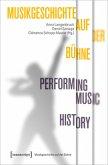 Musikgeschichte auf der Bühne - Performing Music History