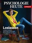 Psychologie Heute Compact 63: Loslassen