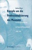 Kämpfe um die Professionalisierung des Museums