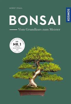 Bonsai - vom Grundkurs zum Meister - Stahl, Horst