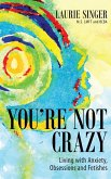 You're Not Crazy: Living with Anxiety, Obsessions and Fetishes (eBook, ePUB)