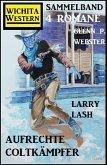 Aufrechte Coltkämpfer: Wichita Western Sammelband 4 Romane (eBook, ePUB)