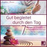 Gut begleitet durch den Tag   von der Morgenmeditation bis zum Einschlafen   7 Übungen für Entspannung, Gelassenheit & Achtsamkeit