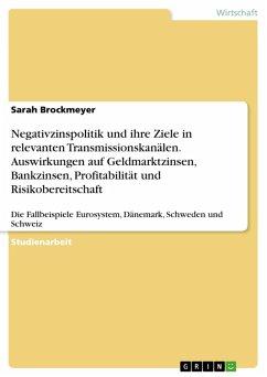 Negativzinspolitik und ihre Ziele in relevanten Transmissionskanälen. Auswirkungen auf Geldmarktzinsen, Bankzinsen, Profitabilität und Risikobereitschaft (eBook, PDF)