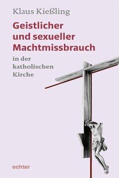 Geistlicher und sexueller Machtmissbrauch in der katholischen Kirche (eBook, ePUB) - Kießling, Klaus