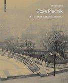 Joze Plecnik. Für eine humanistische Architektur