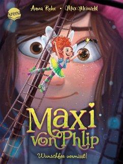 Wunschfee vermisst! / Maxi von Phlip Bd.2 - Ruhe, Anna