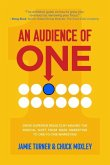 An Audience of One: Drive Superior Results by Making the Radical Shift from Mass Marketing to One-To-One Marketing