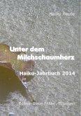 Unter dem Milchschaumherz: Haiku-Jahrbuch 2014 (eBook, ePUB)