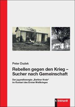 Rebellen gegen den Krieg - Sucher nach Gemeinschaft - Dudek, Peter