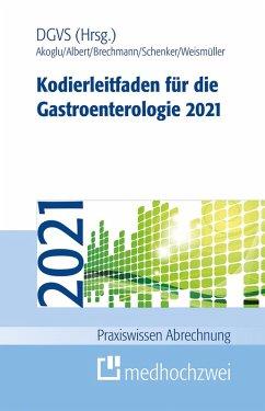 Kodierleitfaden für die Gastroenterologie 2021 (eBook, ePUB) - Akoglu, Bora; Albert, Jörg; Brechmann, Thorsten; Schenker, Mike; Weismüller, Tobias J.