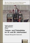 Türken- und Türkeibilder im 19. und 20. Jahrhundert