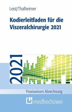 Kodierleitfaden für die Viszeralchirurgie 2021 (eBook, ePUB) - Leist, Susanne; Thalheimer, Markus