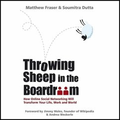 Throwing Sheep in the Boardroom: How Online Social Networking Will Transform Your Life, Work and World - Dutta, Soumitra; Fraser, Matthew