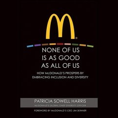None of Us Is as Good as All of Us: How McDonald's Prospers by Embracing Inclusion and Diversity - Harris, Patricia Sowell
