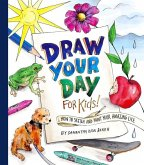 Draw Your Day for Kids!: How to Sketch and Paint Your Amazing Life