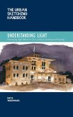 The Urban Sketching Handbook Understanding Light
