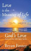Love is the Meaning of Life: GOD's Love