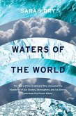 Waters of the World: The Story of the Scientists Who Unraveled the Mysteries of Our Oceans, Atmosphere, and Ice Sheets and Made the Planet