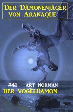 Der Dämonenjäger von Aranaque 41: ¿Der Vogeldämon (eBook, ePUB) - Norman, Art
