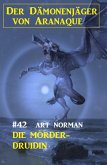 Der Dämonenjäger von Aranaque 42: Die Mörder-Druidin (eBook, ePUB)