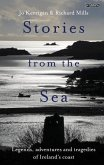 Stories from the Sea: Legends, Adventures and Tragedies of Ireland's Coast