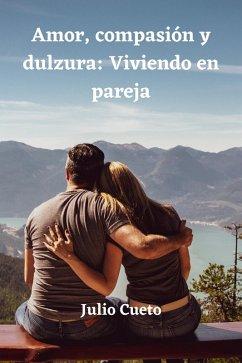 Amor, compasión y dulzura: Viviendo en pareja (eBook, ePUB) - Veseux, Emile