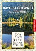 1000 Places-Regioführer Bayerischer Wald