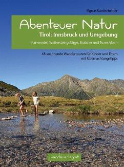 Abenteuer Natur Tirol: Innsbruck und Umgebung - Kanitscheider, Sigrun