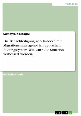 Die Benachteiligung von Kindern mit Migrationshintergrund im deutschen Bildungssystem. Wie kann die Situation verbessert werden? (eBook, PDF)