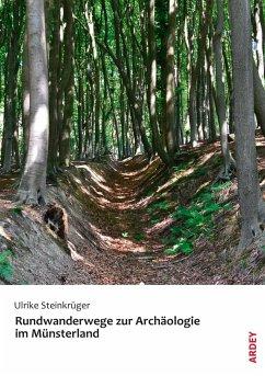 Rundwanderwege zur Archäologie im Münsterland - Steinkrüger, Ulrike